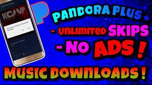 pandora apk unlimited skips pandora hack no adds unlimited skips and downloader