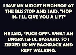 Funny Midget Meme - saw my midget neighbor at the bus stop funny jokes