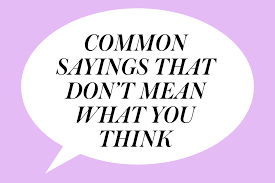7 common sayings that don t what you think they do