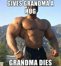 Funny Bodybuilding Memes - what happens when a bodybuilder gives grandma a hug gym memes