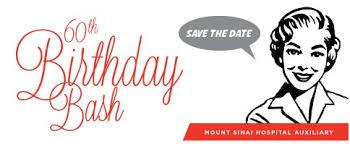 celebrate 60 birthday save the date mount sinai hospital auxiliary s 60th birthday bash