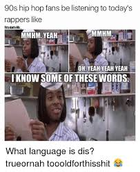 I Know Some Of These Words Meme - 90s hip hop fans be listening to today s rappers like
