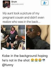 Funny Cousin Memes - brum brumm my aunt took a picture of my pregnant cousin and didn t