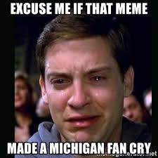 Excuse Me Meme - excuse me if that meme made a michigan fan cry crying peter