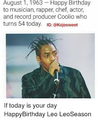 Leo Season Meme - birthday august 11963 happy to musician rapper chef actor and