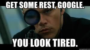 Google Meme Generator - get some rest google you look tired jason bourne sniper meme