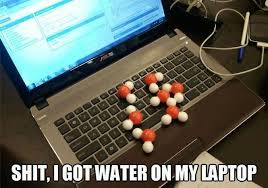 Laptop Meme - got water on my laptop know your meme