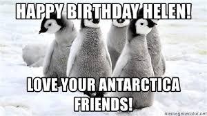 Penguin Birthday Meme - happy birthday helen love your antarctica friends penguins