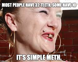 Meth Meme - image tagged in funny teeth meth imgflip