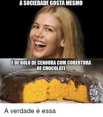 Memes De Chocolate - 25 best memes about bolo de cenoura bolo de cenoura memes