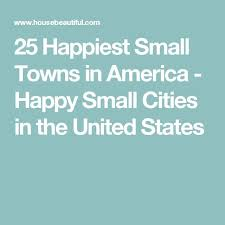 Happiest City In America Best 25 Smallest Town In America Ideas On Pinterest Small Towns