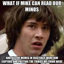 Mike Meme - what if mike can read our minds and all the memes in existence were
