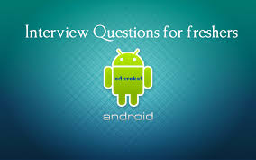 android layout interview questions android interview questions and answers for freshers in 2018 edureka