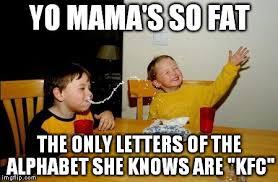Alphabet Meme - yo mamas so fat meme imgflip