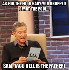Food Baby Meme - as for the food baby you dropped off at the pool sam taco bell