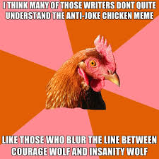 Meme Courage Wolf - i think many of those writers dont quite understand the anti joke
