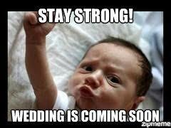 Meme Wedding - wedding is coming soon stay strong wedding is coming soon