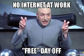 No Internet Meme - no internet at work quot free quot day off dr evil austin powers