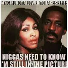 My Girl Aint Allowed Meme - 37 best funny ike turner images on pinterest funny images funny