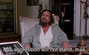 Big Lebowski Meme - this aggression will not stand man the big lebowski know your
