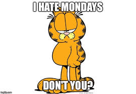 I Hate Mondays Meme - today is monday which is the worst day for me imgflip