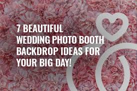diy wedding photo booth 7 beautiful wedding photo booth backdrop ideas for your big day