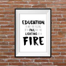 education quote fire education is not the filling of a pail but the lighting of a