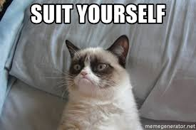 Cat Suit Meme - suit yourself grumpy cat meme generator