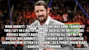 Bad News Barrett Meme - wade barrett and if you thought was some badnews then i left