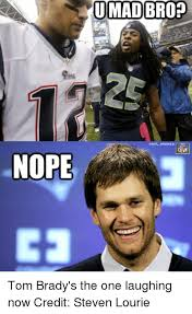 U Mad Brah Meme - nope u mad bro bnfl memes tom brady s the one laughing now credit