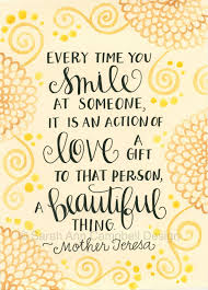 every time you smile at someone it is an action of love a gift