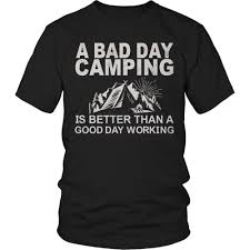 camping t shirt slogans a bad day camping is better than a good
