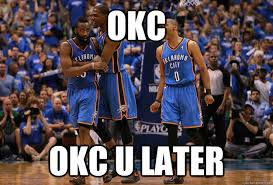 Okc Memes - okc okc u later okc u later quickmeme