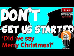 don t get us started podcast 5 did we say merry
