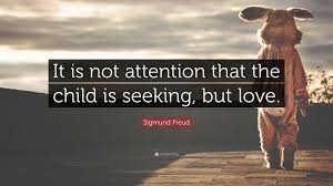 Seeking Quotes Sigmund Freud Quote It Is Not Attention That The Child Is