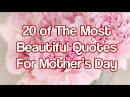 Quotes For Mother S Day 20 Of The Most Beautiful Quotes For Mother U0027s Day Youtube