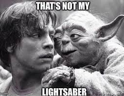 Lightsaber Meme - that s not my lightsaber yoda memes and comics