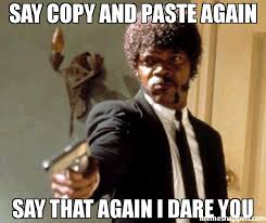 Meme Copy And Paste - say copy and paste again say that again i dare you meme say that