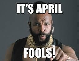 Mr T Meme - it s april fools mr t april fools quickmeme