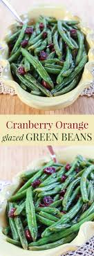 cranberry orange glazed green beans a healthy vegetable side
