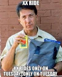 Meme Xx - xx ride xx rides only on tuesday only on tuesday meme rainman