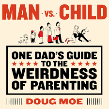 man vs child one dads guide to the weirdness of parenting doug