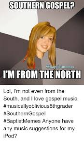 Gospel Memes - southern gospel memes im from the north lol i m not even from the