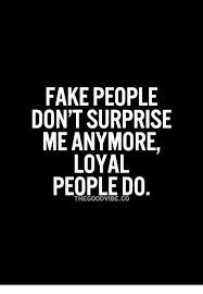 Fake People Memes - fake people don t surprise me anymore loyal people do