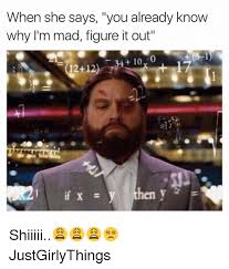 Im Mad Meme - when she says you already know why i m mad figure it out 34 10 0