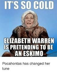 Elizabeth Warren Memes - it s so cold elizabeth warren s pretending to be an eskimo0