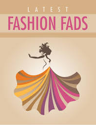 Design Fads Latest Fashion Fads What Outrageous Styles You Need To Be Able To W U2026