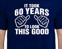 60 year birthday t shirts it took 60 years to etsy