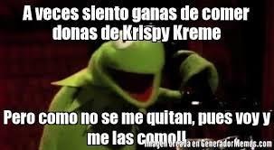 Krispy Kreme Memes - a veces siento ganas de comer donas de krispy kreme pero como no se