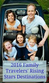 2016 family travelers rising destinations travel